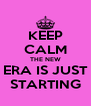 KEEP CALM THE NEW ERA IS JUST STARTING - Personalised Poster A4 size