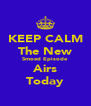 KEEP CALM The New Smoed Episode Airs Today - Personalised Poster A4 size