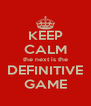 KEEP CALM the next is the DEFINITIVE GAME - Personalised Poster A4 size