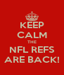 KEEP CALM THE NFL REFS ARE BACK! - Personalised Poster A4 size