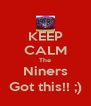 KEEP CALM The Niners Got this!! ;) - Personalised Poster A4 size