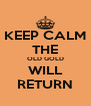 KEEP CALM THE OLD GOLD WILL RETURN - Personalised Poster A4 size