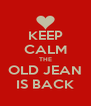 KEEP CALM THE OLD JEAN IS BACK - Personalised Poster A4 size