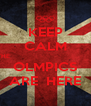 KEEP CALM  THE                                            OLMPICS ARE  HERE - Personalised Poster A4 size