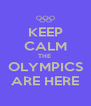KEEP CALM THE  OLYMPICS ARE HERE - Personalised Poster A4 size