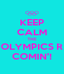KEEP CALM THE OLYMPICS R COMIN'! - Personalised Poster A4 size