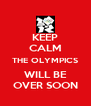 KEEP CALM THE OLYMPICS WILL BE OVER SOON - Personalised Poster A4 size
