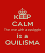 KEEP CALM The one with a squiggle is a QUILISMA - Personalised Poster A4 size