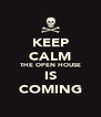KEEP CALM THE OPEN HOUSE IS COMING - Personalised Poster A4 size