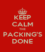 KEEP CALM THE PACKING'S DONE - Personalised Poster A4 size
