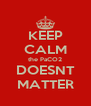 KEEP CALM the PaCO2 DOESNT MATTER - Personalised Poster A4 size