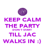 KEEP CALM THE PARTY DON'T START TILL JAC WALKS IN :) - Personalised Poster A4 size