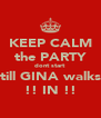 KEEP CALM the PARTY dont start till GINA walks !! IN !! - Personalised Poster A4 size