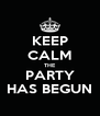 KEEP CALM THE PARTY HAS BEGUN - Personalised Poster A4 size