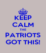 KEEP CALM THE PATRIOTS GOT THIS! - Personalised Poster A4 size