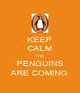 KEEP CALM THE PENGUINS ARE COMING - Personalised Poster A4 size