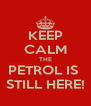 KEEP CALM THE PETROL IS  STILL HERE! - Personalised Poster A4 size