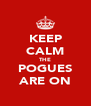 KEEP CALM THE POGUES ARE ON - Personalised Poster A4 size