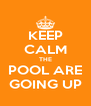 KEEP CALM THE POOL ARE GOING UP - Personalised Poster A4 size
