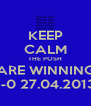 KEEP CALM THE POSH ARE WINNING 1-0 27.04.2013 - Personalised Poster A4 size