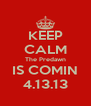 KEEP CALM The Predawn IS COMIN 4.13.13 - Personalised Poster A4 size
