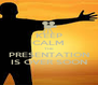 KEEP CALM THE PRESENTATION IS OVER SOON - Personalised Poster A4 size
