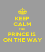 KEEP CALM THE  PRINCE IS  ON THE WAY - Personalised Poster A4 size
