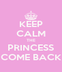 KEEP CALM THE PRINCESS COME BACK - Personalised Poster A4 size