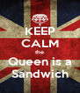 KEEP CALM the Queen is a Sandwich - Personalised Poster A4 size