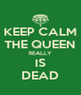 KEEP CALM THE QUEEN REALLY IS DEAD - Personalised Poster A4 size