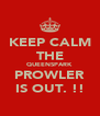 KEEP CALM THE QUEENSPARK PROWLER IS OUT. !! - Personalised Poster A4 size