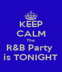 KEEP CALM The R&B Party  is TONIGHT - Personalised Poster A4 size