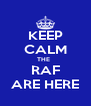 KEEP CALM THE   RAF ARE HERE - Personalised Poster A4 size