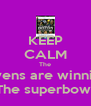 KEEP CALM The Ravens are winning  The superbowl - Personalised Poster A4 size