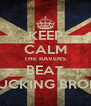 KEEP CALM THE RAVENS BEAT THE FUCKING BRONCOS - Personalised Poster A4 size
