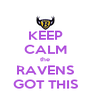 KEEP CALM the RAVENS GOT THIS - Personalised Poster A4 size