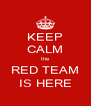 KEEP CALM the RED TEAM IS HERE - Personalised Poster A4 size