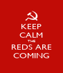 KEEP CALM THE REDS ARE COMING - Personalised Poster A4 size