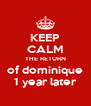 KEEP CALM THE RETURN of dominique 1 year later - Personalised Poster A4 size