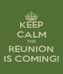 KEEP CALM THE REUNION IS COMING! - Personalised Poster A4 size