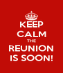 KEEP CALM THE REUNION IS SOON! - Personalised Poster A4 size