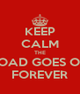 KEEP CALM THE ROAD GOES ON FOREVER - Personalised Poster A4 size