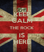 KEEP CALM THE ROCK IS HERE - Personalised Poster A4 size