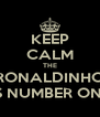 KEEP CALM THE RONALDINHO IS NUMBER ONE - Personalised Poster A4 size