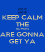 KEEP CALM THE ROVERS ARE GONNA GET YA - Personalised Poster A4 size