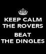 KEEP CALM THE ROVERS  BEAT THE DINGLES - Personalised Poster A4 size