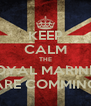 KEEP CALM THE ROYAL MARINES ARE COMMING - Personalised Poster A4 size