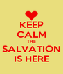 KEEP CALM THE SALVATION IS HERE - Personalised Poster A4 size