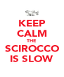KEEP CALM THE SCIROCCO IS SLOW - Personalised Poster A4 size