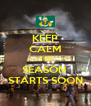 KEEP CALM THE SEASON  STARTS SOON - Personalised Poster A4 size